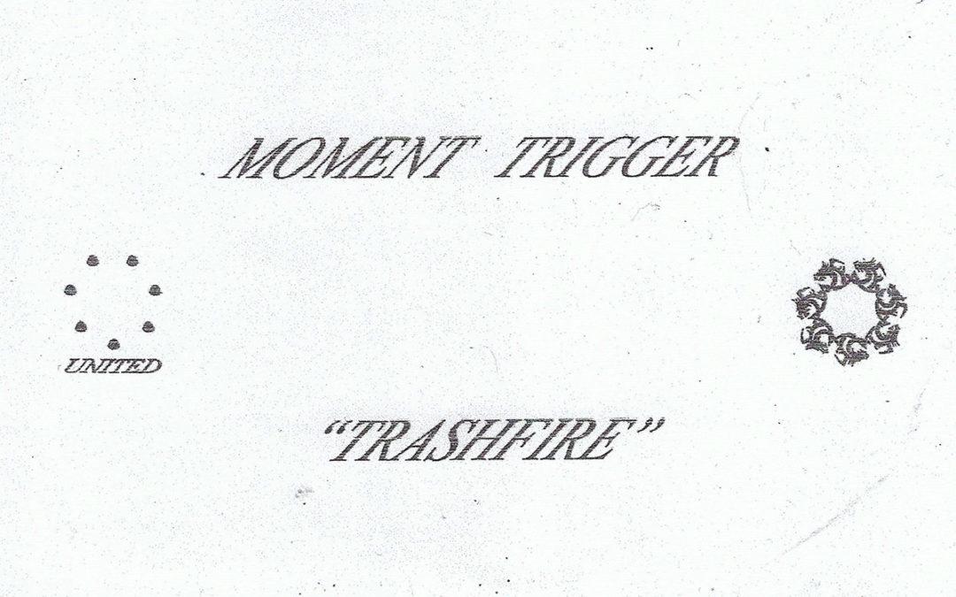 "OUT NOW: MOMENT TRIGGER ""TRASHFIRE"" CASS/DIGI"